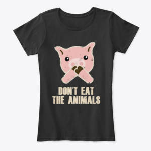 dont eat the animals vegan shirt